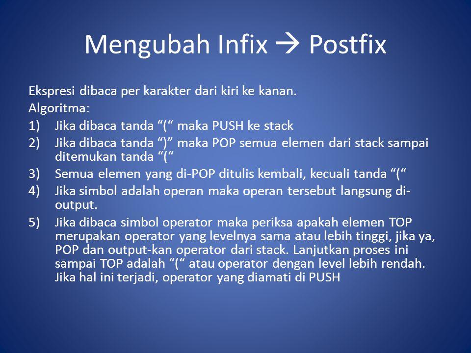 """Mengubah Infix  Postfix Ekspresi dibaca per karakter dari kiri ke kanan. Algoritma: 1)Jika dibaca tanda """"("""" maka PUSH ke stack 2)Jika dibaca tanda """")"""