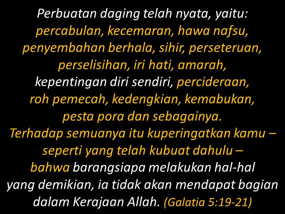Perbuatan daging telah nyata, yaitu: percabulan, kecemaran, hawa nafsu, penyembahan berhala, sihir, perseteruan, perselisihan, iri hati, amarah, kepen