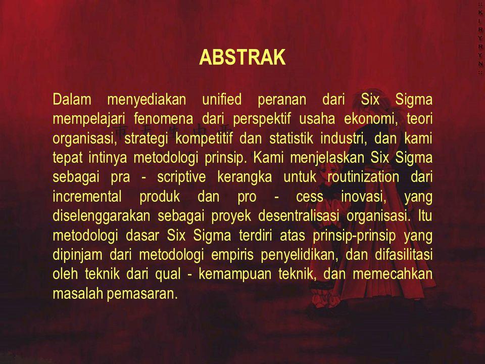 ABSTRAK Dalam menyediakan unified peranan dari Six Sigma mempelajari fenomena dari perspektif usaha ekonomi, teori organisasi, strategi kompetitif dan