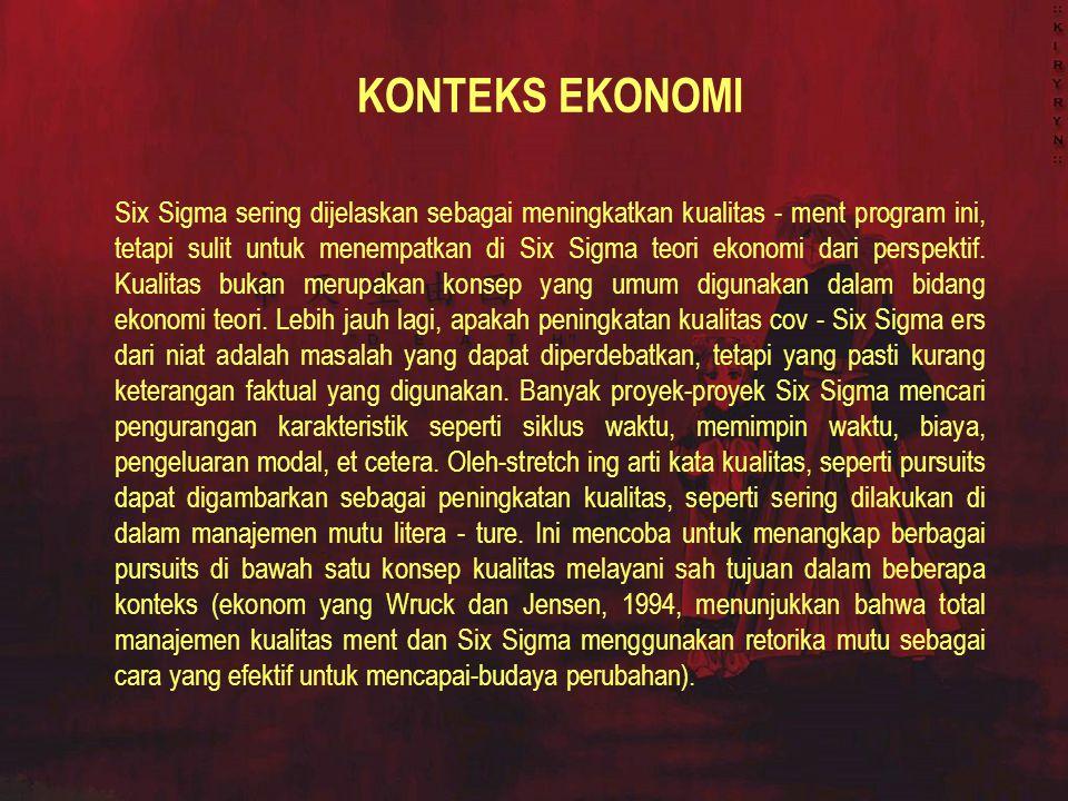 KONTEKS EKONOMI Six Sigma sering dijelaskan sebagai meningkatkan kualitas - ment program ini, tetapi sulit untuk menempatkan di Six Sigma teori ekonom
