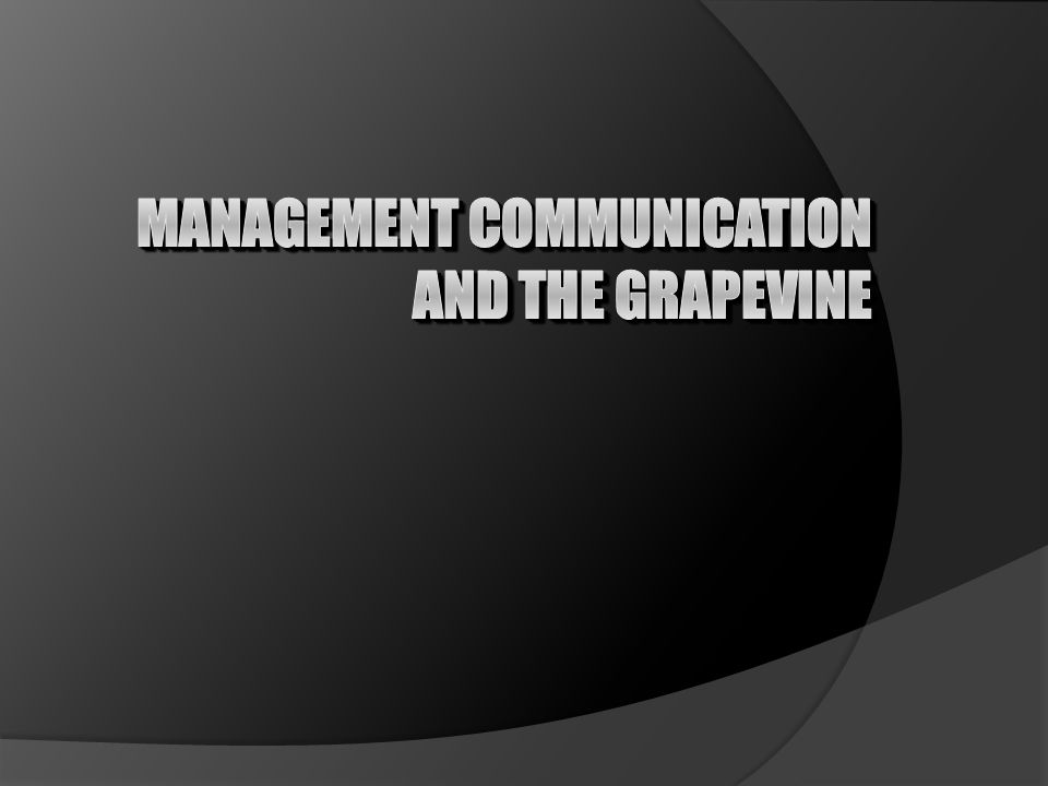 The Grapevine (Selentingan) Komunikasi ada di semua hubungan manusia, begitu pula di organisasi Organisasi selalu berupaya untuk melihat komunikasi di dalam dirinya sendiri Komunikasi di dalam organisasi dapat berupa komunikasi formal dan komunikasi informal (grapevine) yang terkadang sering dilupakan oleh pihak manajemen