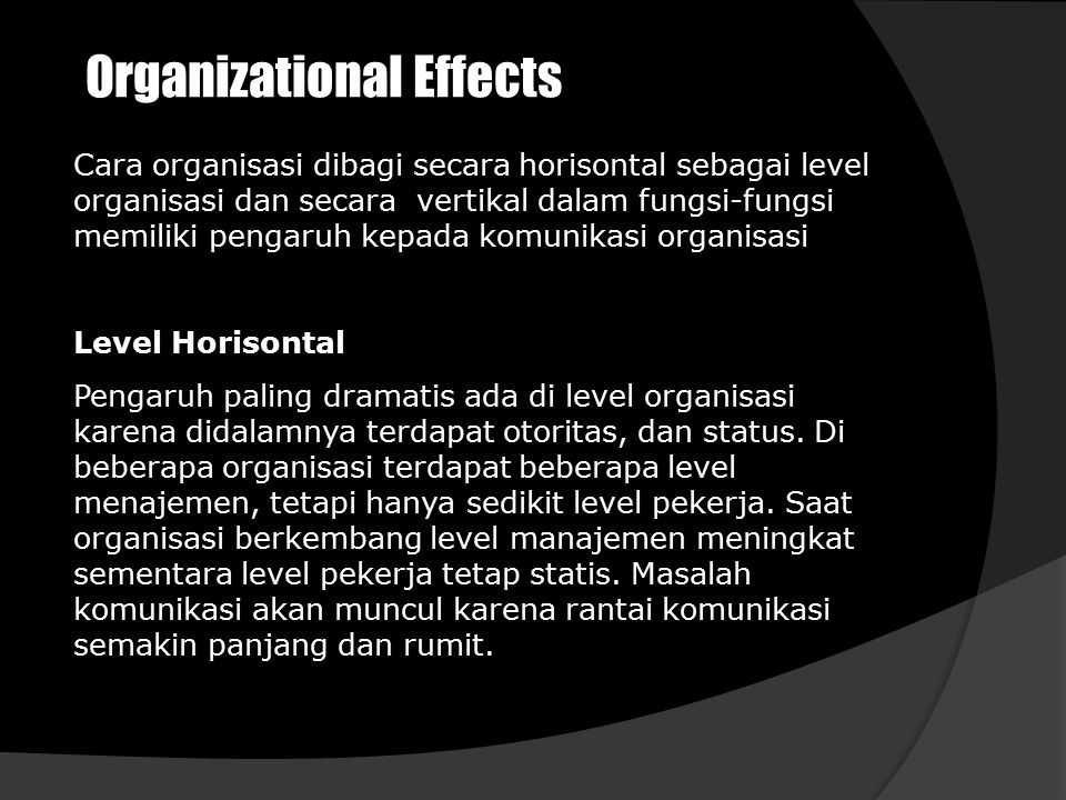Organizational Effects Cara organisasi dibagi secara horisontal sebagai level organisasi dan secara vertikal dalam fungsi-fungsi memiliki pengaruh kep