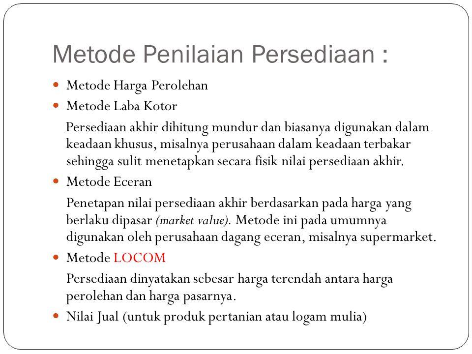 Metode Penilaian Persediaan : Metode Harga Perolehan Metode Laba Kotor Persediaan akhir dihitung mundur dan biasanya digunakan dalam keadaan khusus, m