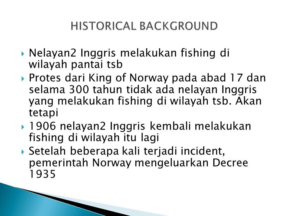  Nelayan2 Inggris melakukan fishing di wilayah pantai tsb  Protes dari King of Norway pada abad 17 dan selama 300 tahun tidak ada nelayan Inggris yang melakukan fishing di wilayah tsb.