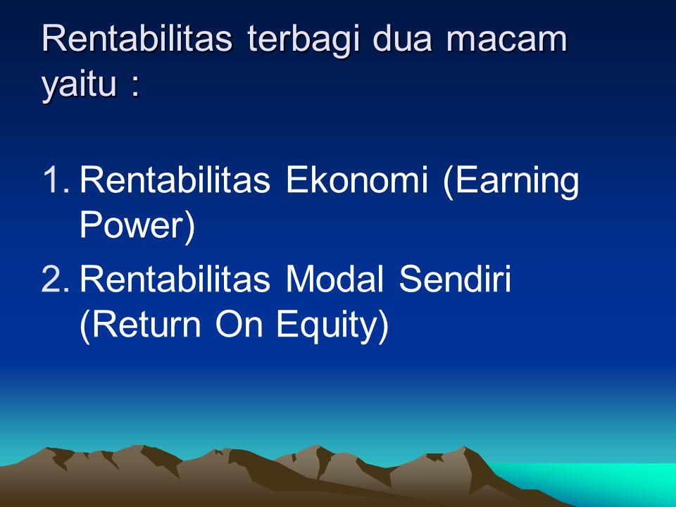 Rentabilitas terbagi dua macam yaitu : 1.Rentabilitas Ekonomi (Earning Power) 2.Rentabilitas Modal Sendiri (Return On Equity)