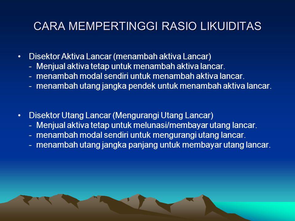 CARA MEMPERTINGGI RASIO LIKUIDITAS Disektor Aktiva Lancar (menambah aktiva Lancar) - Menjual aktiva tetap untuk menambah aktiva lancar. - menambah mod