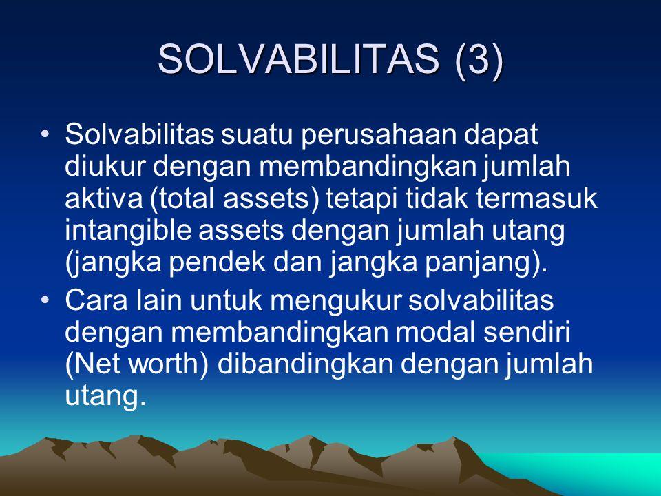 SOLVABILITAS (3) Solvabilitas suatu perusahaan dapat diukur dengan membandingkan jumlah aktiva (total assets) tetapi tidak termasuk intangible assets