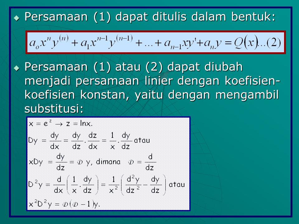  Persamaan (1) dapat ditulis dalam bentuk:  Persamaan (1) atau (2) dapat diubah menjadi persamaan linier dengan koefisien- koefisien konstan, yaitu dengan mengambil substitusi:
