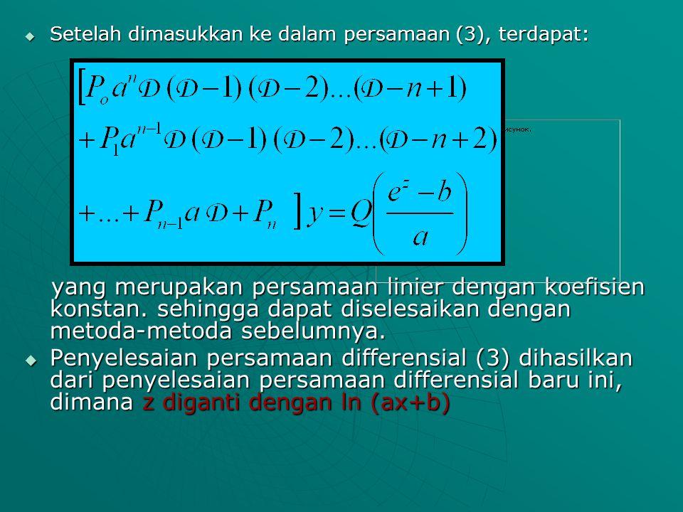  Setelah dimasukkan ke dalam persamaan (3), terdapat: yang merupakan persamaan linier dengan koefisien konstan.