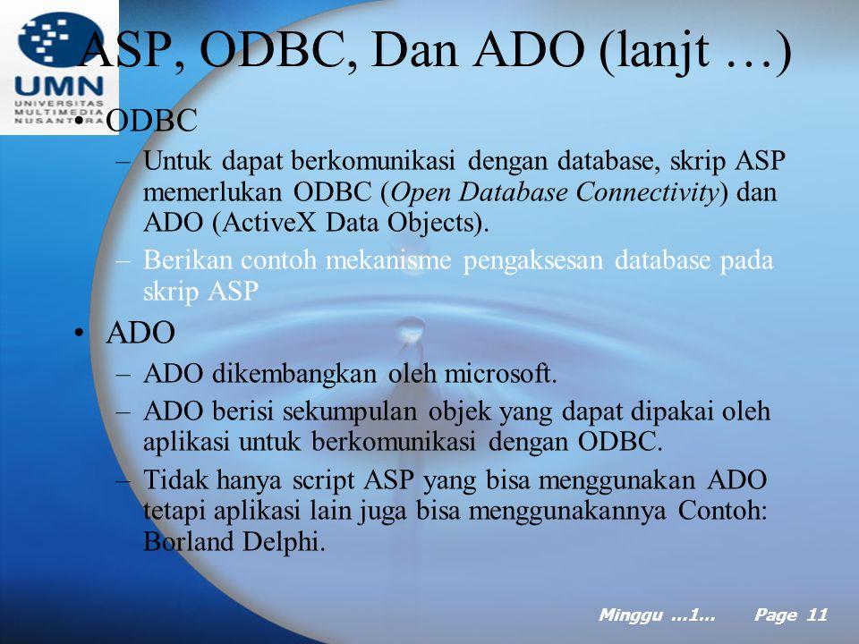 Minggu …1… Page 10 ASP, ODBC, Dan ADO ASP –Active Server Pages merupakan salah satu implementasi middleware, walaupun dalam prakteknya merupakan bagian dari web server seperti PWS (Personal Web Server) atau IIS (Internet Information Service).