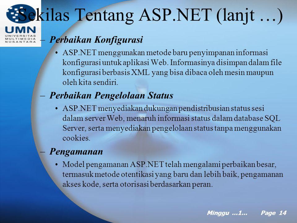 Minggu …1… Page 13 Sekilas Tentang ASP.NET (lanjt …) –Kontrol Server Kontrol server menyediakan kemampuan memrogram server-side yang handal.
