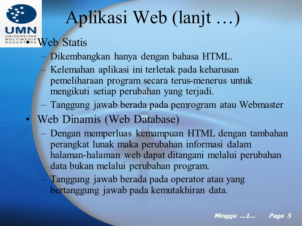 Minggu …1… Page 5 Aplikasi Web (lanjt …) Web Statis –Dikembangkan hanya dengan bahasa HTML.