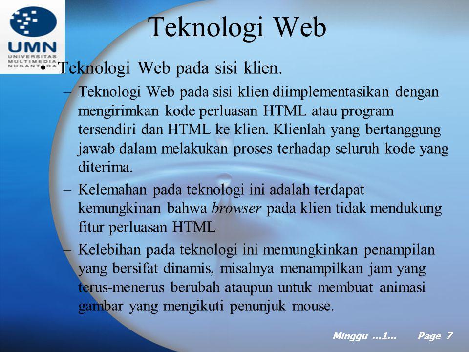 Minggu …1… Page 6 Istilah-istilah Web Beberapa istilah penting dalam situs web –Situs web menyatakan lokasi pada web yang berisi sekumpulan halaman web yang saling terkait.