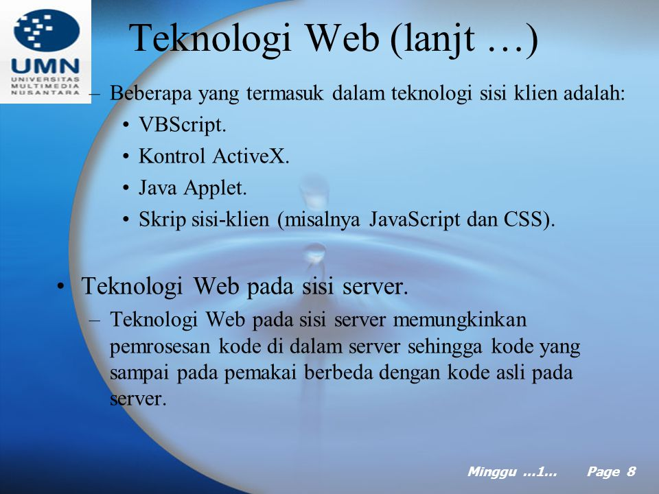 Minggu …1… Page 8 Teknologi Web (lanjt …) –Beberapa yang termasuk dalam teknologi sisi klien adalah: VBScript.