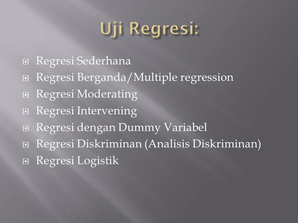  Regresi Sederhana  Regresi Berganda/Multiple regression  Regresi Moderating  Regresi Intervening  Regresi dengan Dummy Variabel  Regresi Diskri