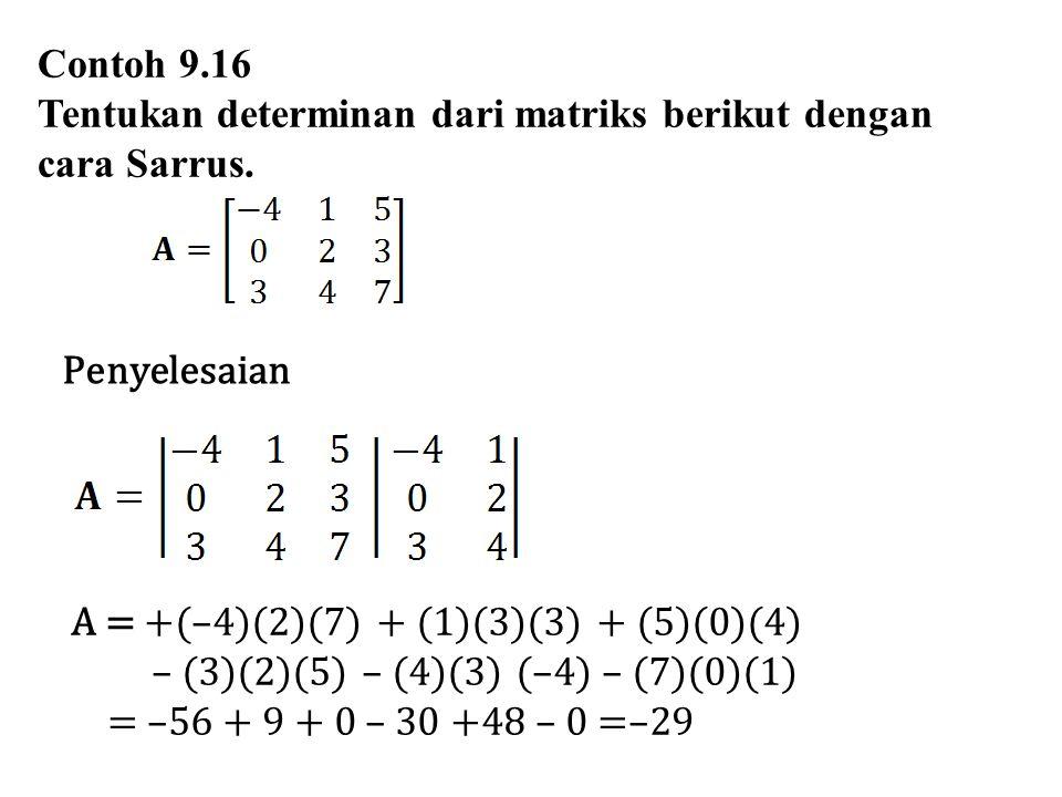 Contoh 9.16 Tentukan determinan dari matriks berikut dengan cara Sarrus. Penyelesaian A = +(–4)(2)(7) + (1)(3)(3) + (5)(0)(4) – (3)(2)(5) – (4)(3) (–4