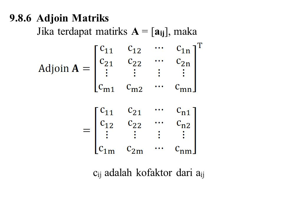 9.8.6 Adjoin Matriks Jika terdapat matirks A = [a ij ], maka c ij adalah kofaktor dari a ij