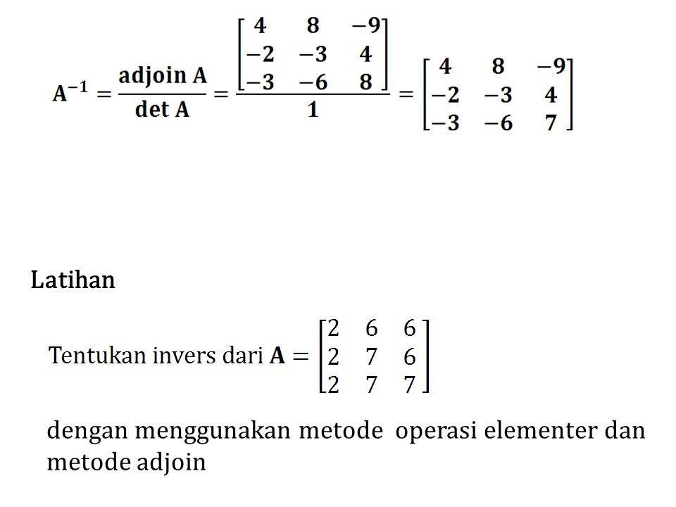 Latihan dengan menggunakan metode operasi elementer dan metode adjoin