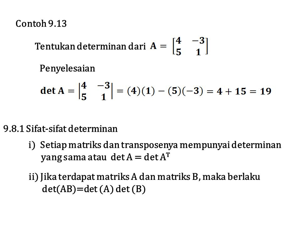 Tentukan determinan dari Penyelesaian Contoh 9.13 9.8.1 Sifat-sifat determinan i) Setiap matriks dan transposenya mempunyai determinan yang sama atau