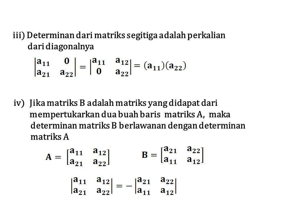 iii) Determinan dari matriks segitiga adalah perkalian dari diagonalnya iv)Jika matriks B adalah matriks yang didapat dari mempertukarkan dua buah bar