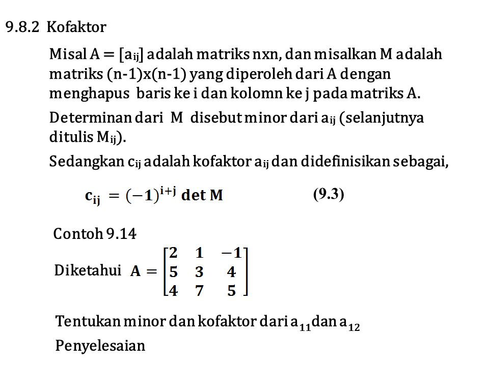Misal A = [a ij ] adalah matriks nxn, dan misalkan M adalah matriks (n-1)x(n-1) yang diperoleh dari A dengan menghapus baris ke i dan kolomn ke j pada matriks A.