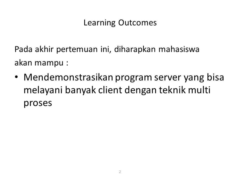 2 Learning Outcomes Pada akhir pertemuan ini, diharapkan mahasiswa akan mampu : Mendemonstrasikan program server yang bisa melayani banyak client deng
