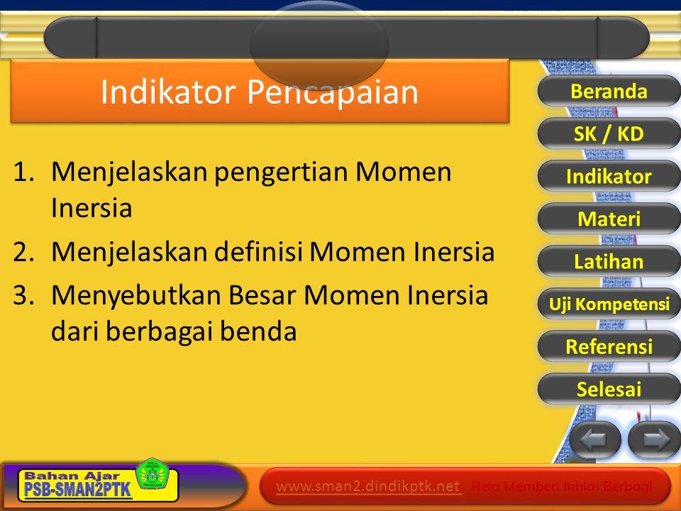 www.sman2.dindikptk.net www.sman2.dindikptk.net Rela Memberi Ikhlas Berbagi www.sman2.dindikptk.net www.sman2.dindikptk.net Rela Memberi Ikhlas Berbagi Materi Momen inersia menyatakan bagaimana massa benda yang berotasi didistribusikan di sekitar sumbu rotasinya.