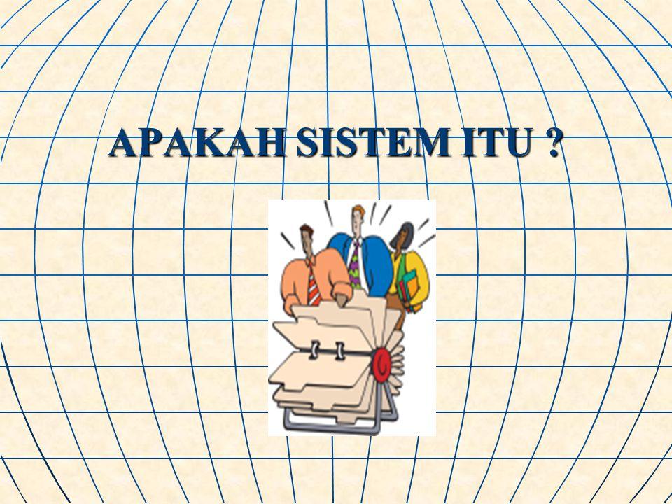 SISTEM ADALAH ; Sekelompok dua atau lebih komponen- komponen yang saling berkaitan (interrelated) atau subsistem-subsistem yang berkerjasama secara harmonis untuk mencapai tujuan yang sama (common purpose)
