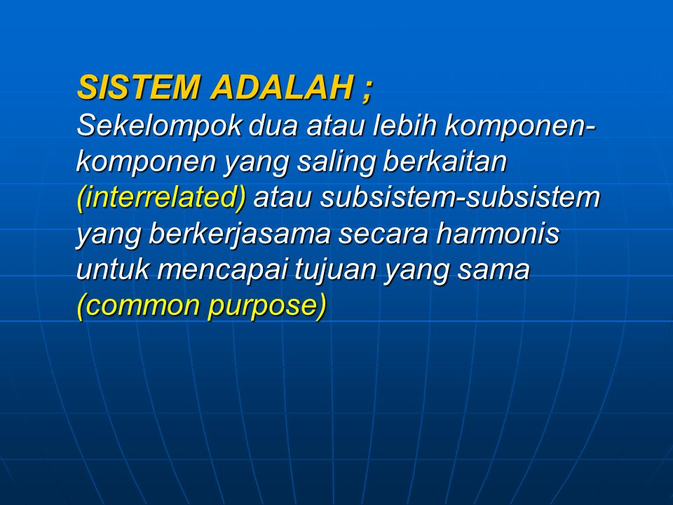 SISTEM ADALAH ; Sekelompok dua atau lebih komponen- komponen yang saling berkaitan (interrelated) atau subsistem-subsistem yang berkerjasama secara ha