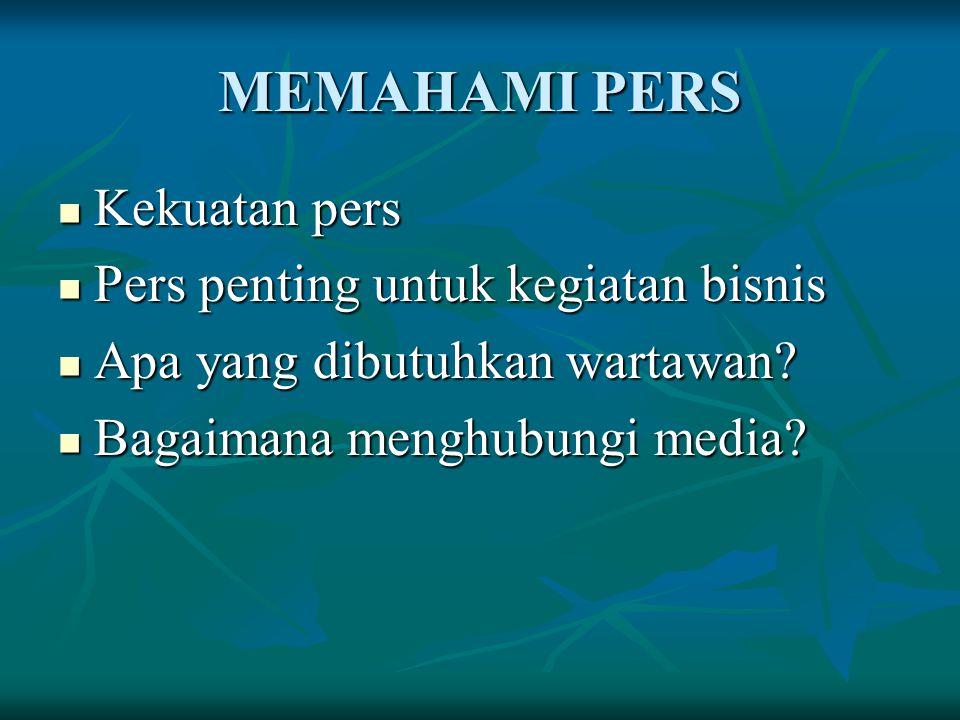 MEMAHAMI PERS Kekuatan pers Kekuatan pers Pers penting untuk kegiatan bisnis Pers penting untuk kegiatan bisnis Apa yang dibutuhkan wartawan? Apa yang