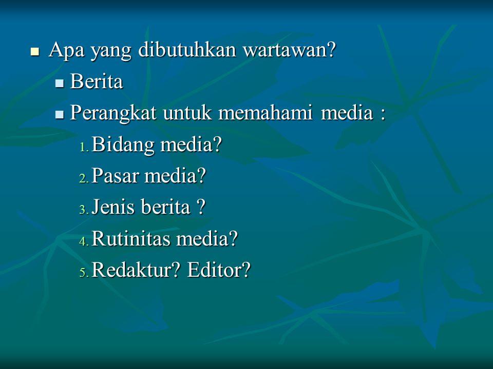 Apa yang dibutuhkan wartawan? Apa yang dibutuhkan wartawan? Berita Berita Perangkat untuk memahami media : Perangkat untuk memahami media : 1. Bidang