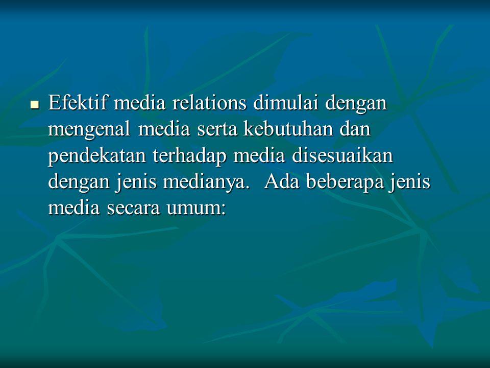 Efektif media relations dimulai dengan mengenal media serta kebutuhan dan pendekatan terhadap media disesuaikan dengan jenis medianya. Ada beberapa je