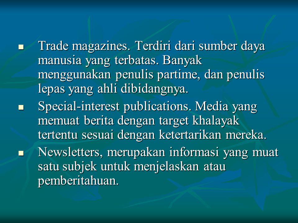 Trade magazines. Terdiri dari sumber daya manusia yang terbatas. Banyak menggunakan penulis partime, dan penulis lepas yang ahli dibidangnya. Trade ma