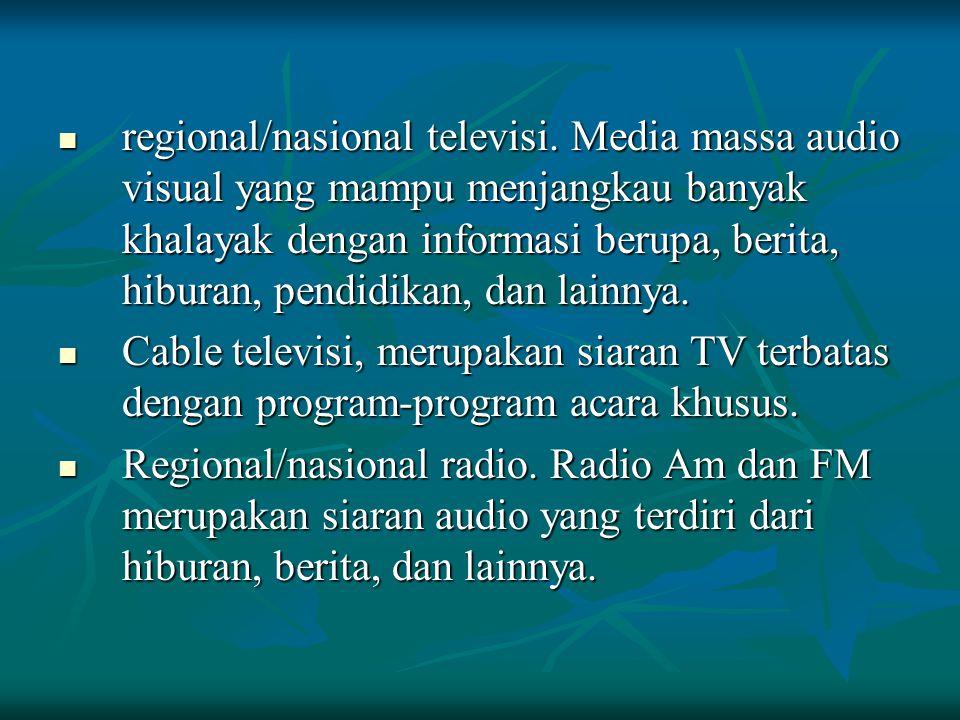 regional/nasional televisi. Media massa audio visual yang mampu menjangkau banyak khalayak dengan informasi berupa, berita, hiburan, pendidikan, dan l