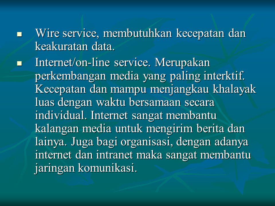 Wire service, membutuhkan kecepatan dan keakuratan data. Wire service, membutuhkan kecepatan dan keakuratan data. Internet/on-line service. Merupakan