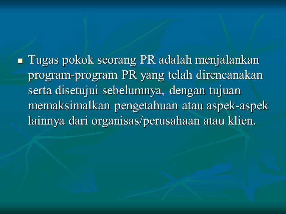 Tugas pokok seorang PR adalah menjalankan program-program PR yang telah direncanakan serta disetujui sebelumnya, dengan tujuan memaksimalkan pengetahu