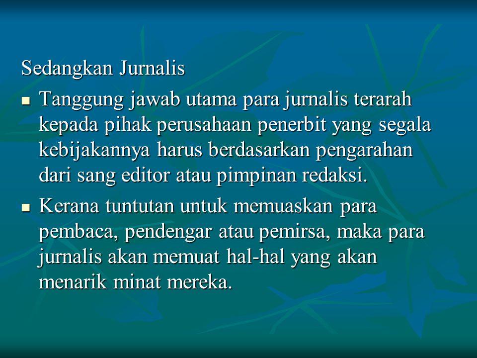 Sedangkan Jurnalis Tanggung jawab utama para jurnalis terarah kepada pihak perusahaan penerbit yang segala kebijakannya harus berdasarkan pengarahan d