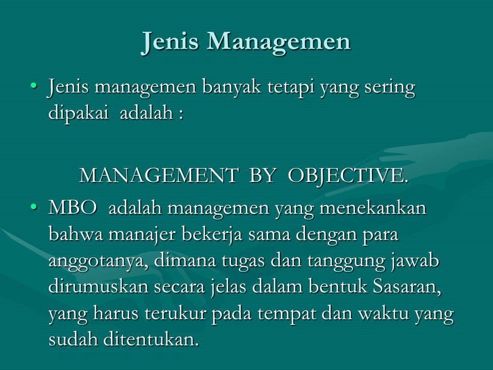 Jenis Managemen Jenis managemen banyak tetapi yang sering dipakai adalah :Jenis managemen banyak tetapi yang sering dipakai adalah : MANAGEMENT BY OBJ