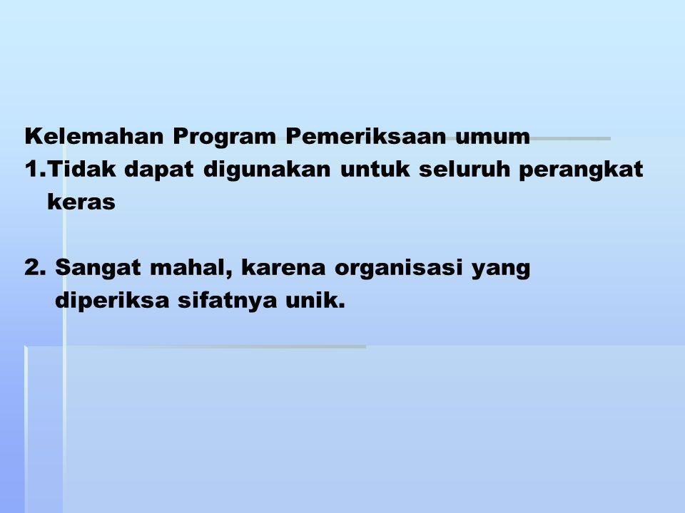 Kelemahan Program Pemeriksaan umum 1.Tidak dapat digunakan untuk seluruh perangkat keras 2.