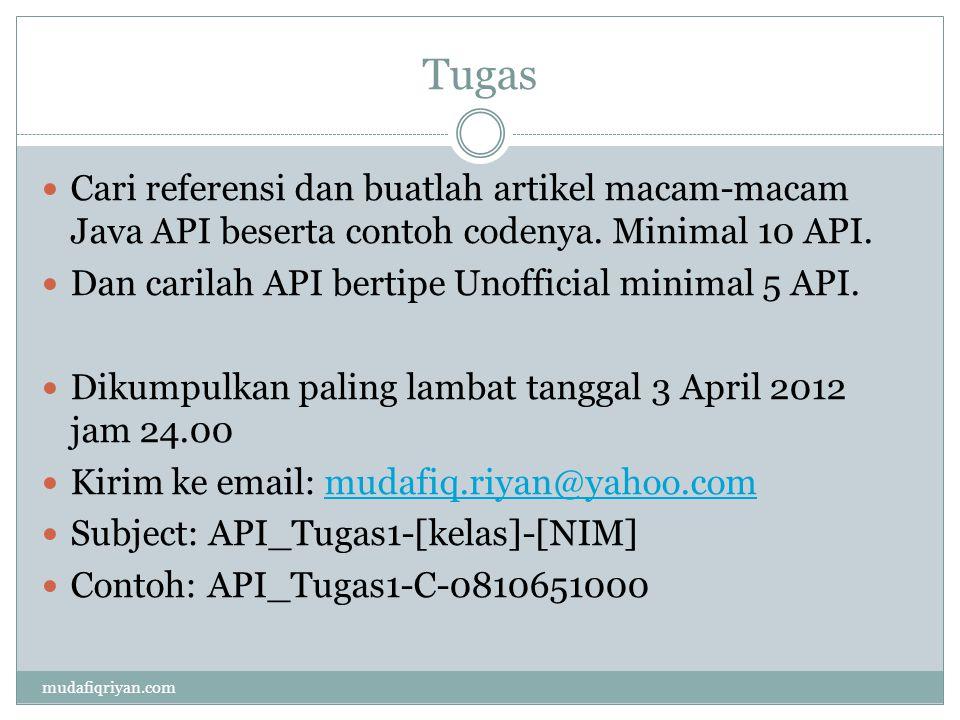 Tugas Cari referensi dan buatlah artikel macam-macam Java API beserta contoh codenya. Minimal 10 API. Dan carilah API bertipe Unofficial minimal 5 API