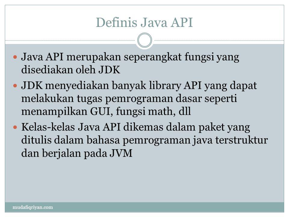 Definis Java API Java API merupakan seperangkat fungsi yang disediakan oleh JDK JDK menyediakan banyak library API yang dapat melakukan tugas pemrogra
