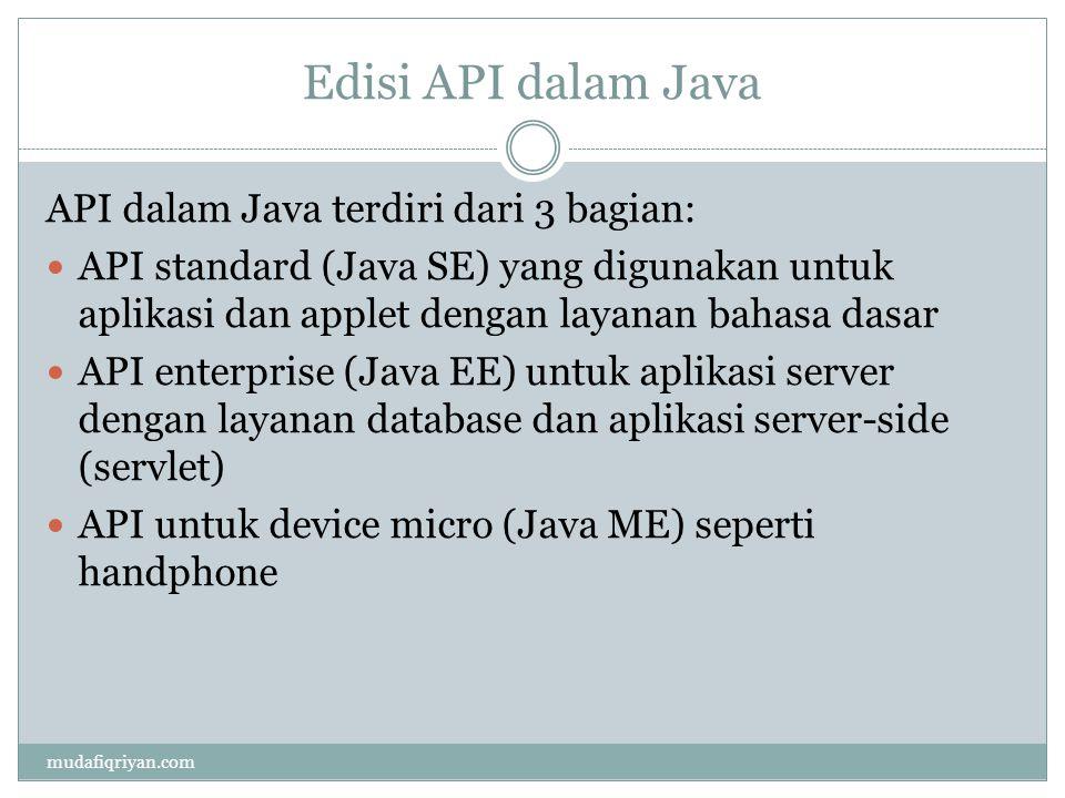 Edisi API dalam Java API dalam Java terdiri dari 3 bagian: API standard (Java SE) yang digunakan untuk aplikasi dan applet dengan layanan bahasa dasar