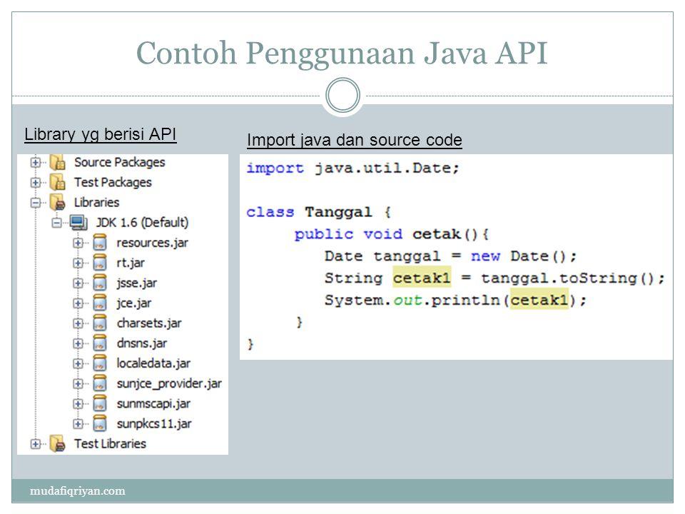 Contoh Penggunaan Java API mudafiqriyan.com Library yg berisi API Import java dan source code