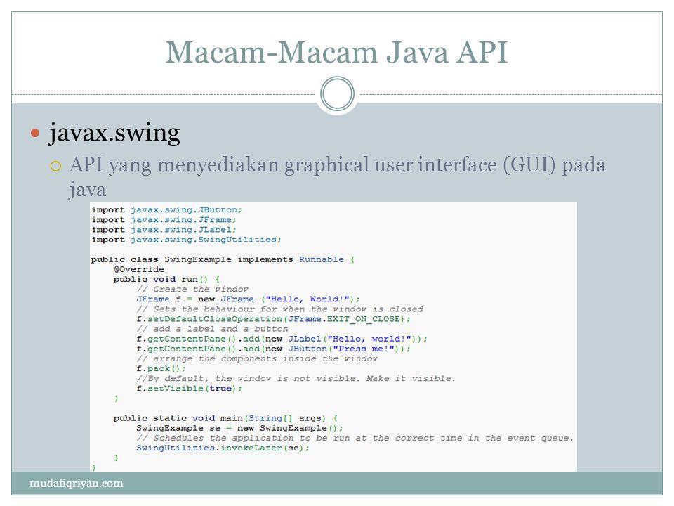 Macam-Macam Java API javax.swing  API yang menyediakan graphical user interface (GUI) pada java mudafiqriyan.com