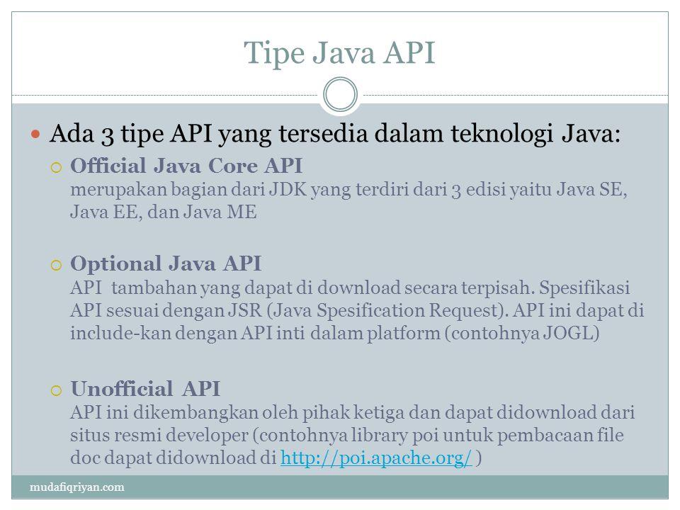 Tipe Java API Ada 3 tipe API yang tersedia dalam teknologi Java:  Official Java Core API merupakan bagian dari JDK yang terdiri dari 3 edisi yaitu Ja