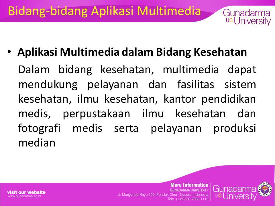 Bidang-bidang Aplikasi Multimedia Aplikasi Multimedia dalam Bidang Kesehatan Dalam bidang kesehatan, multimedia dapat mendukung pelayanan dan fasilitas sistem kesehatan, ilmu kesehatan, kantor pendidikan medis, perpustakaan ilmu kesehatan dan fotografi medis serta pelayanan produksi median