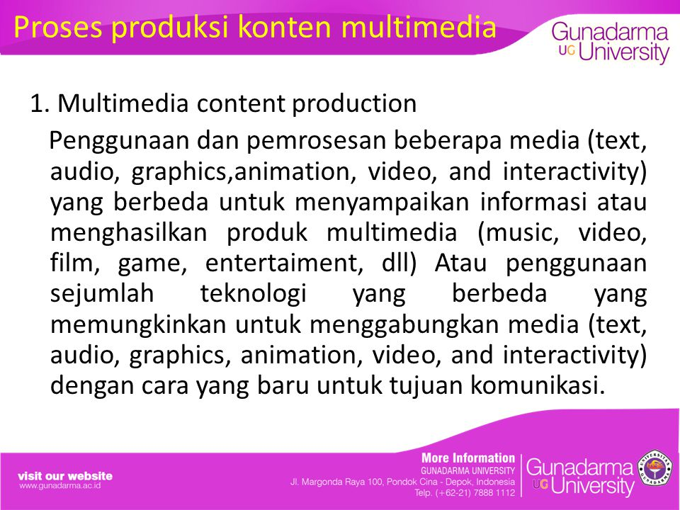 Proses produksi konten multimedia 1. Multimedia content production Penggunaan dan pemrosesan beberapa media (text, audio, graphics,animation, video, a