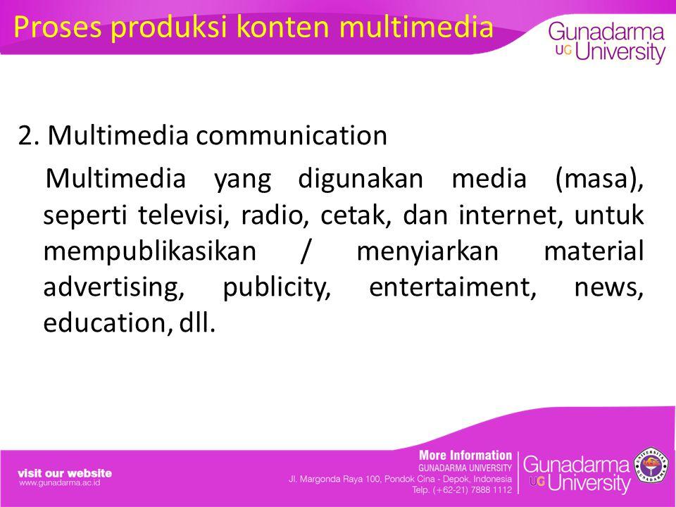 2. Multimedia communication Multimedia yang digunakan media (masa), seperti televisi, radio, cetak, dan internet, untuk mempublikasikan / menyiarkan m