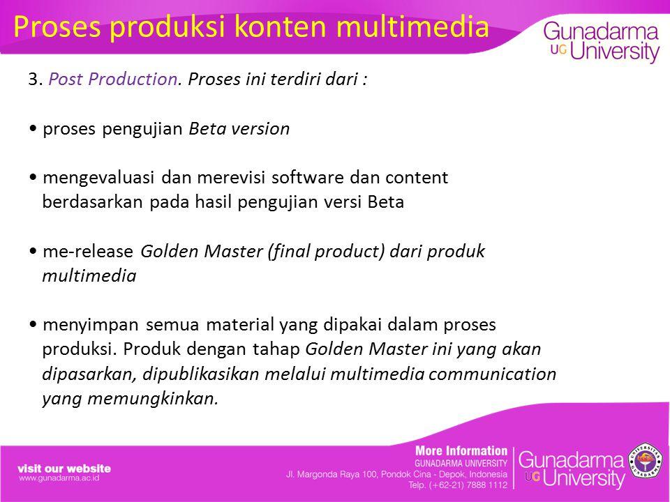 Proses produksi konten multimedia 3. Post Production. Proses ini terdiri dari : proses pengujian Beta version mengevaluasi dan merevisi software dan c