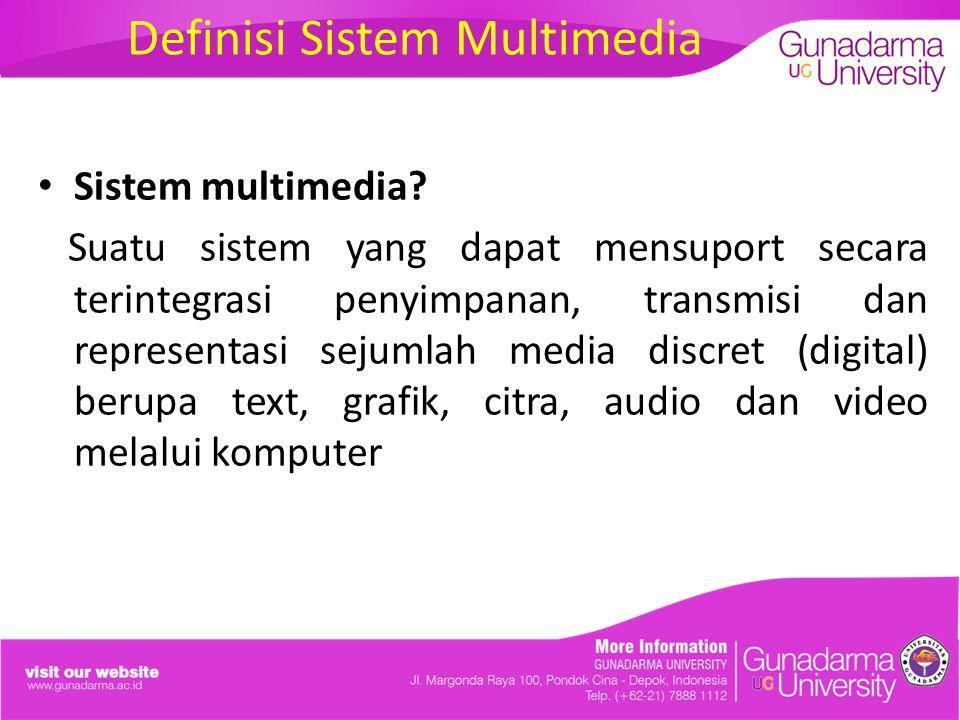 Definisi Sistem Multimedia Sistem multimedia? Suatu sistem yang dapat mensuport secara terintegrasi penyimpanan, transmisi dan representasi sejumlah m